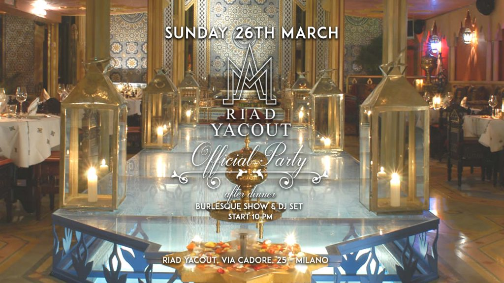 26.03 Cocktail Party & Burlesque show @ RIAD Yacout Milano