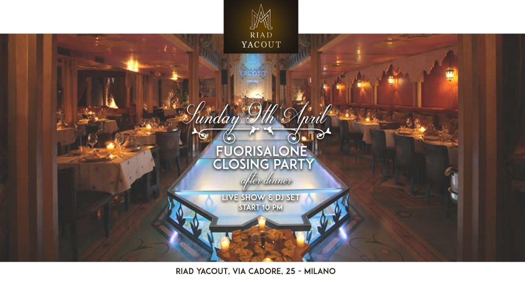 9.04 FUORISALONE CLOSING PARTY @ RIAD YACOUT